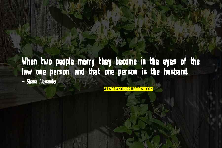 That One Person Quotes By Shana Alexander: When two people marry they become in the