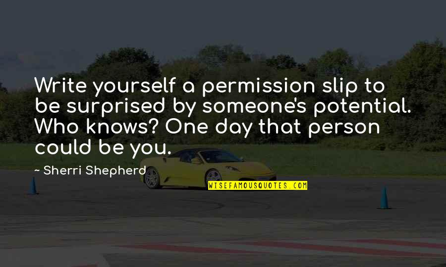 That One Person Quotes By Sherri Shepherd: Write yourself a permission slip to be surprised
