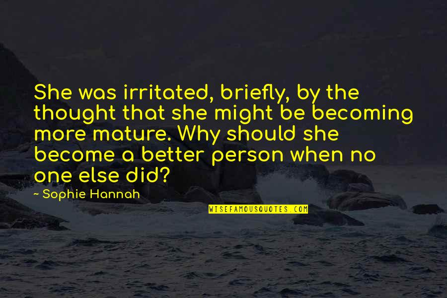 That One Person Quotes By Sophie Hannah: She was irritated, briefly, by the thought that