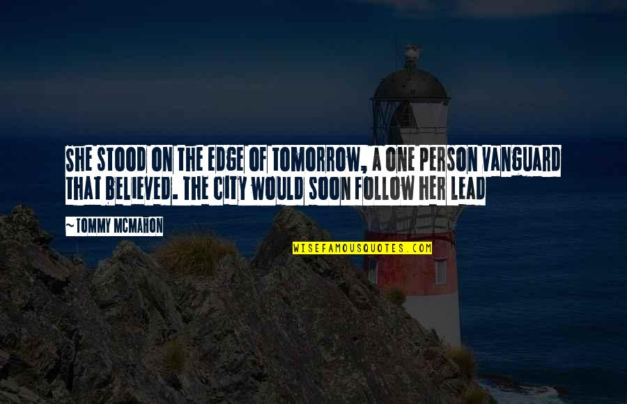 That One Person Quotes By Tommy McMahon: She stood on the edge of tomorrow, a