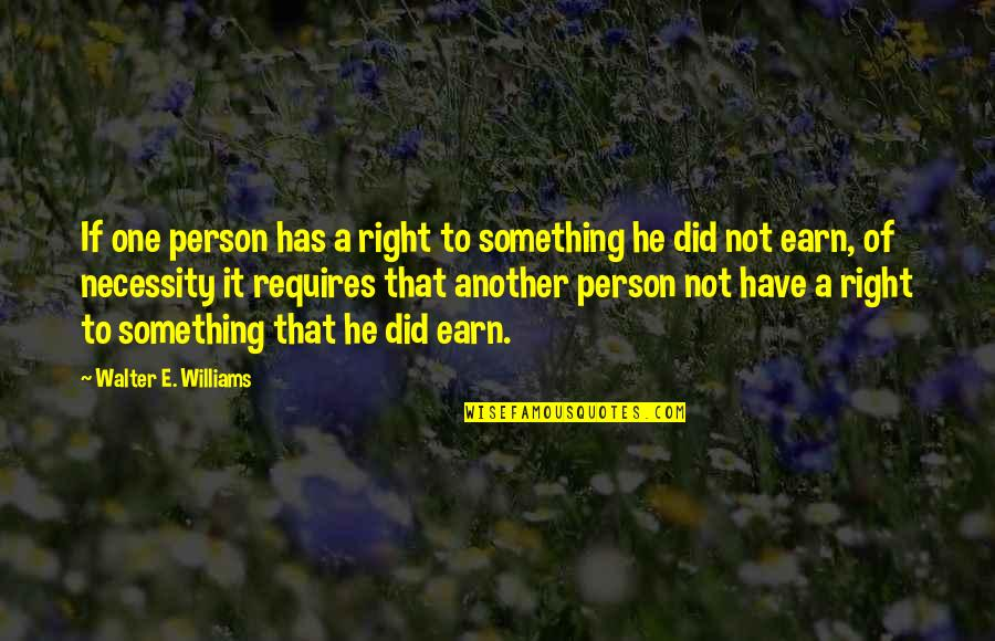 That One Person Quotes By Walter E. Williams: If one person has a right to something