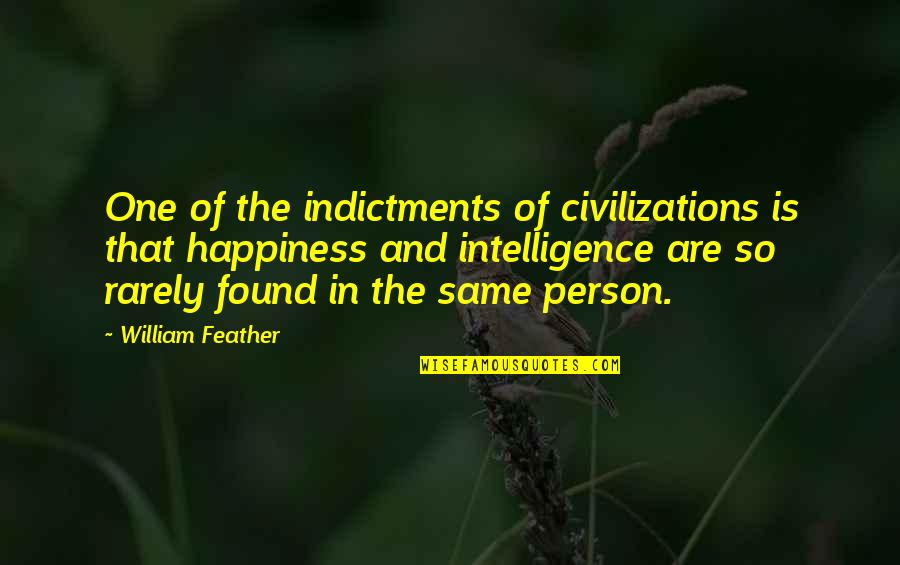 That One Person Quotes By William Feather: One of the indictments of civilizations is that