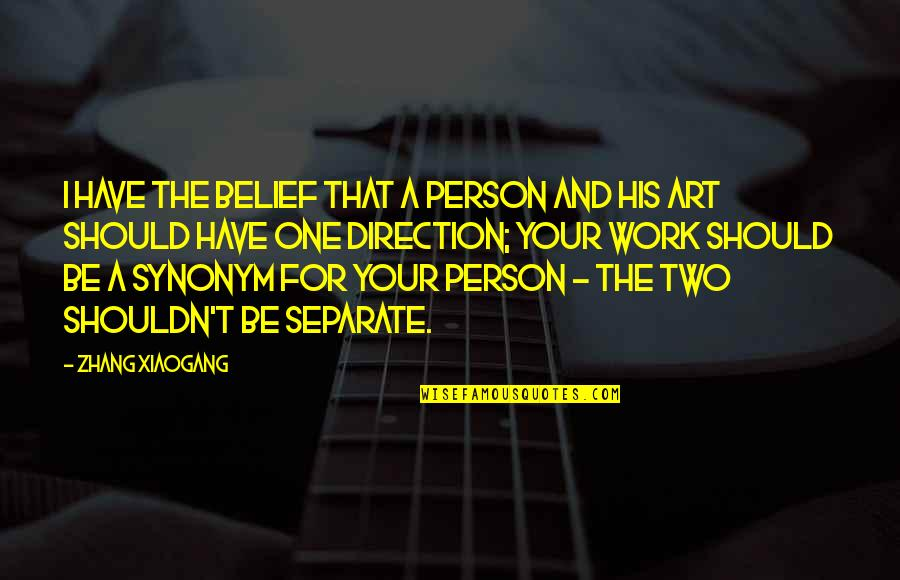 That One Person Quotes By Zhang Xiaogang: I have the belief that a person and