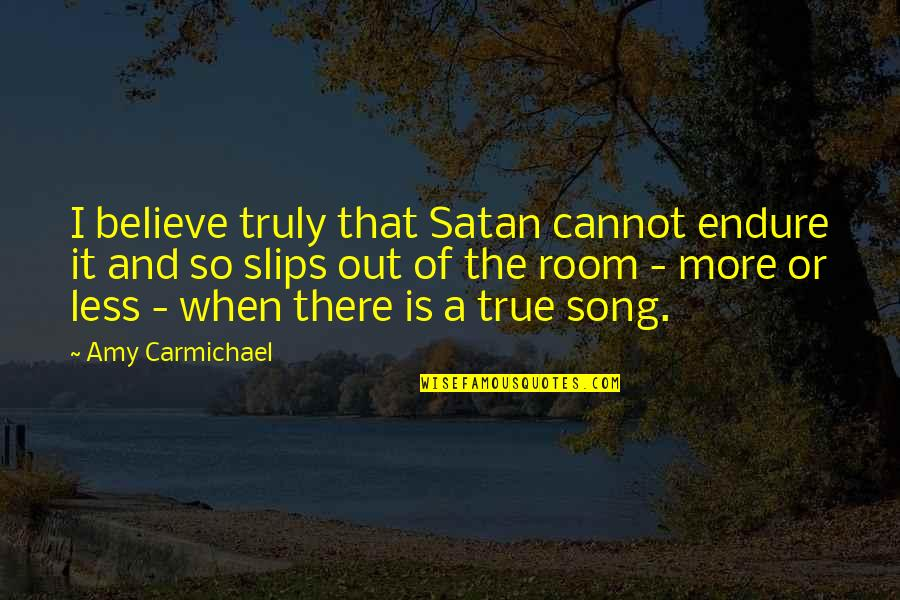 That So True Quotes By Amy Carmichael: I believe truly that Satan cannot endure it