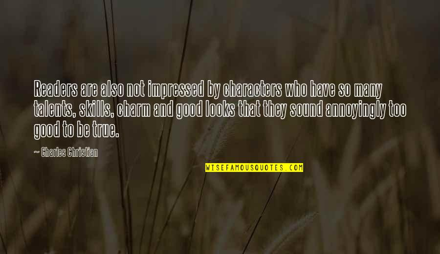 That So True Quotes By Charles Christian: Readers are also not impressed by characters who