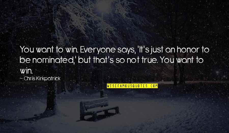 That So True Quotes By Chris Kirkpatrick: You want to win. Everyone says, 'It's just