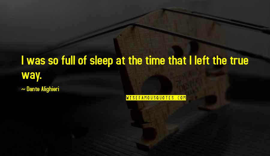 That So True Quotes By Dante Alighieri: I was so full of sleep at the