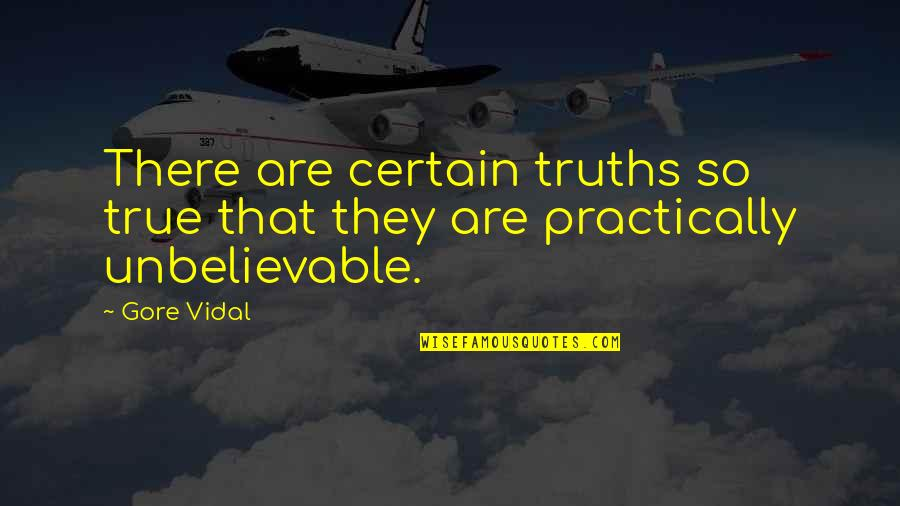 That So True Quotes By Gore Vidal: There are certain truths so true that they