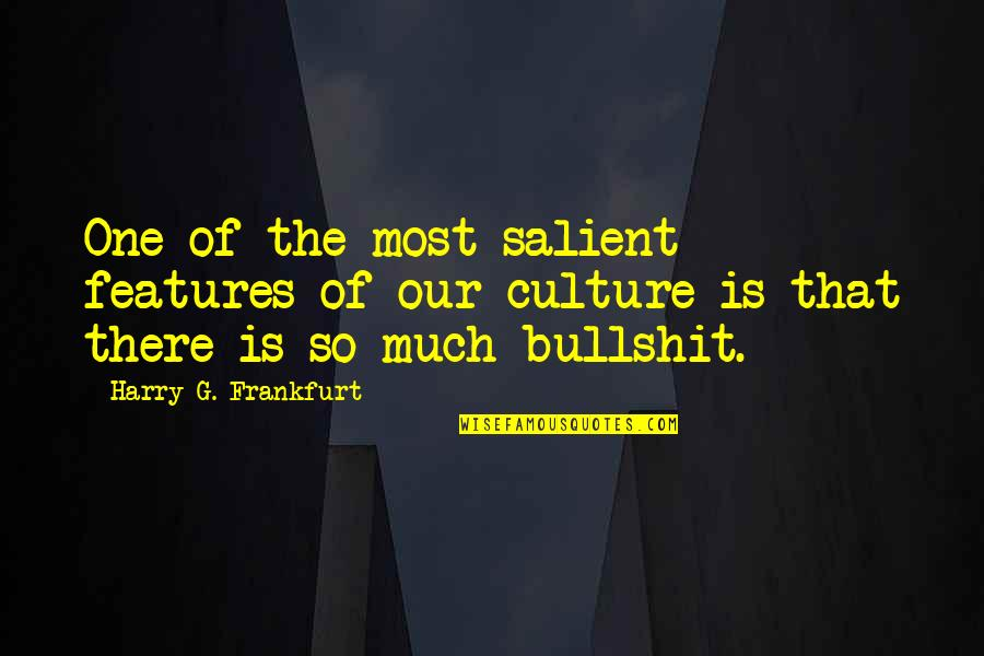 That So True Quotes By Harry G. Frankfurt: One of the most salient features of our