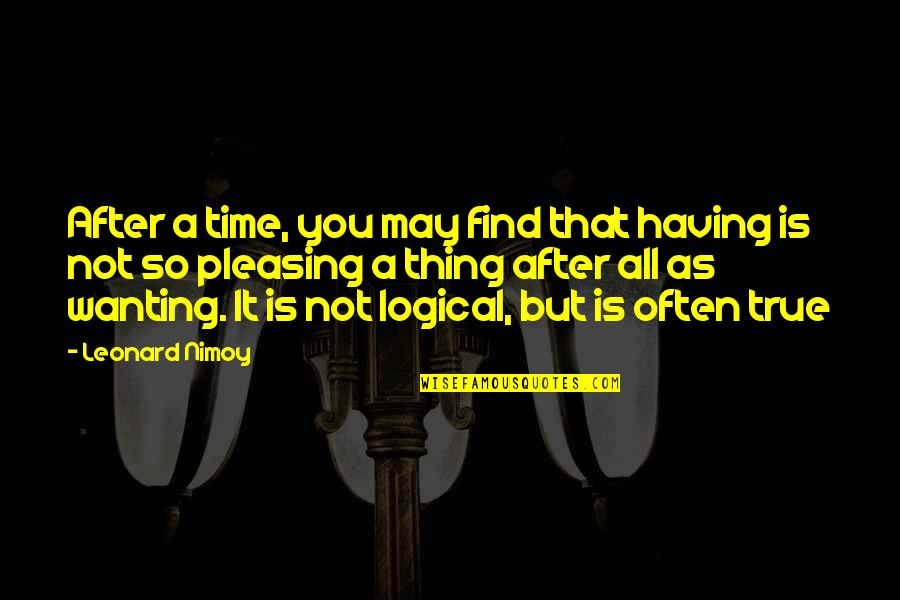 That So True Quotes By Leonard Nimoy: After a time, you may find that having