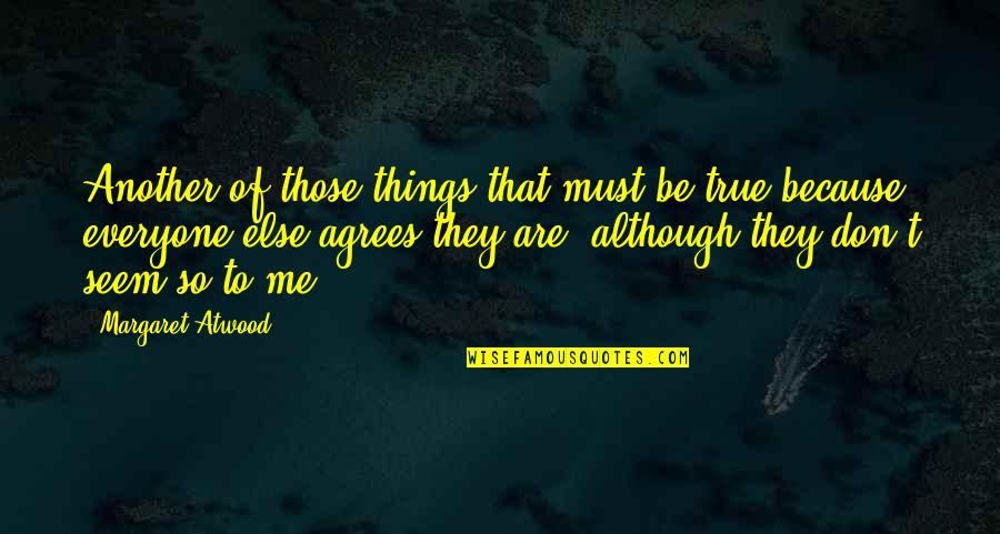 That So True Quotes By Margaret Atwood: Another of those things that must be true