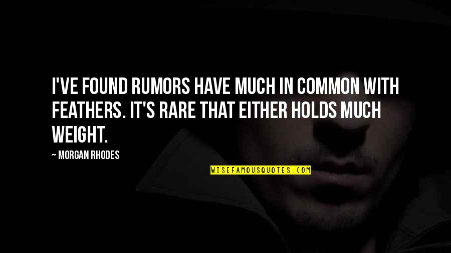 That So True Quotes By Morgan Rhodes: I've found rumors have much in common with