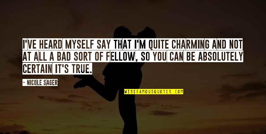 That So True Quotes By Nicole Sager: I've heard myself say that I'm quite charming