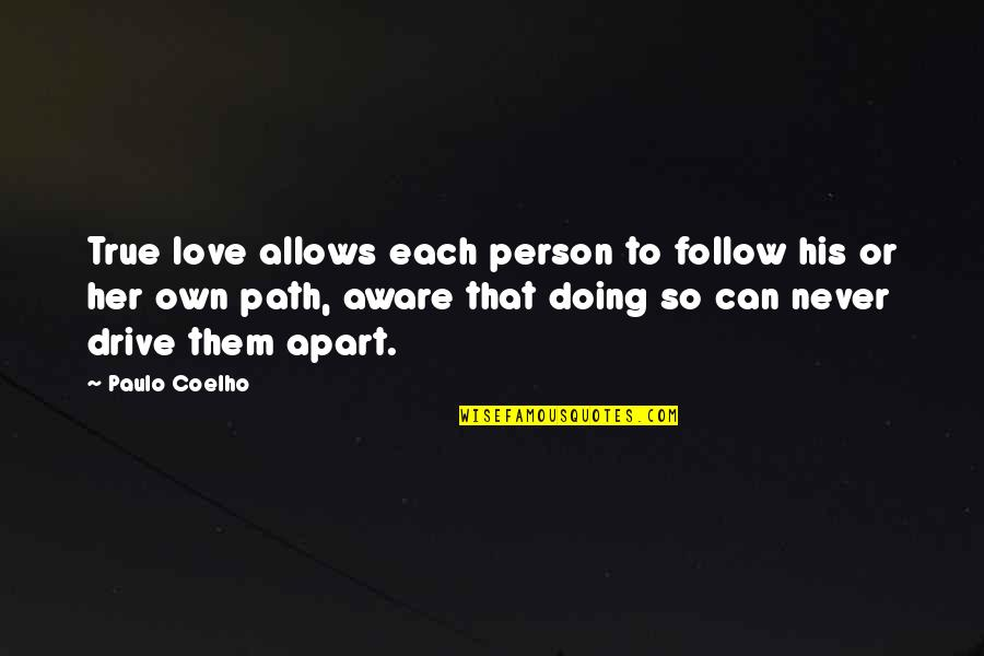 That So True Quotes By Paulo Coelho: True love allows each person to follow his