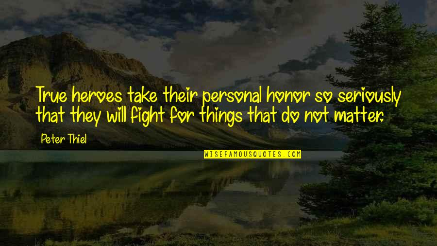 That So True Quotes By Peter Thiel: True heroes take their personal honor so seriously