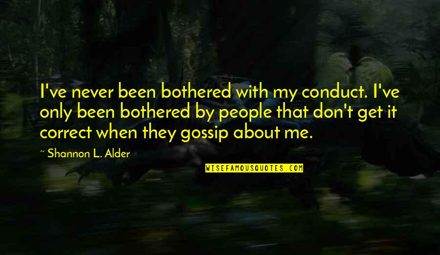 That So True Quotes By Shannon L. Alder: I've never been bothered with my conduct. I've