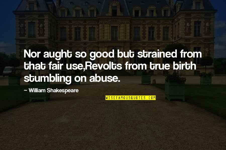 That So True Quotes By William Shakespeare: Nor aught so good but strained from that