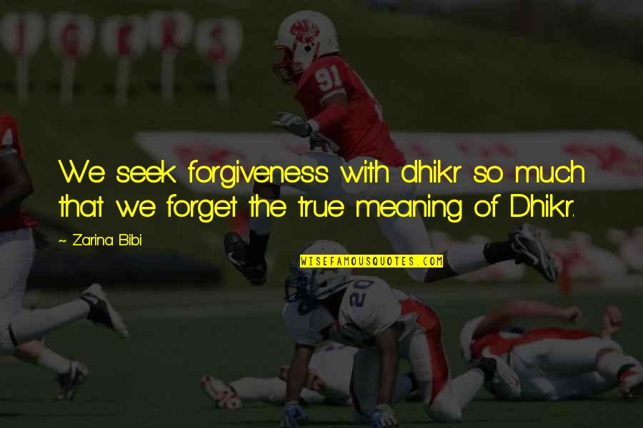 That So True Quotes By Zarina Bibi: We seek forgiveness with dhikr so much that