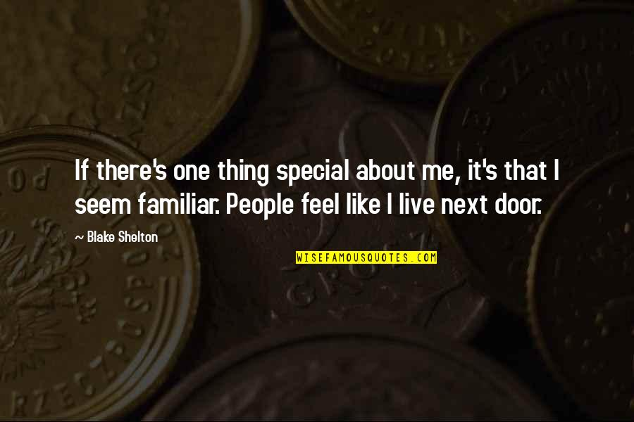 That Special One Quotes By Blake Shelton: If there's one thing special about me, it's