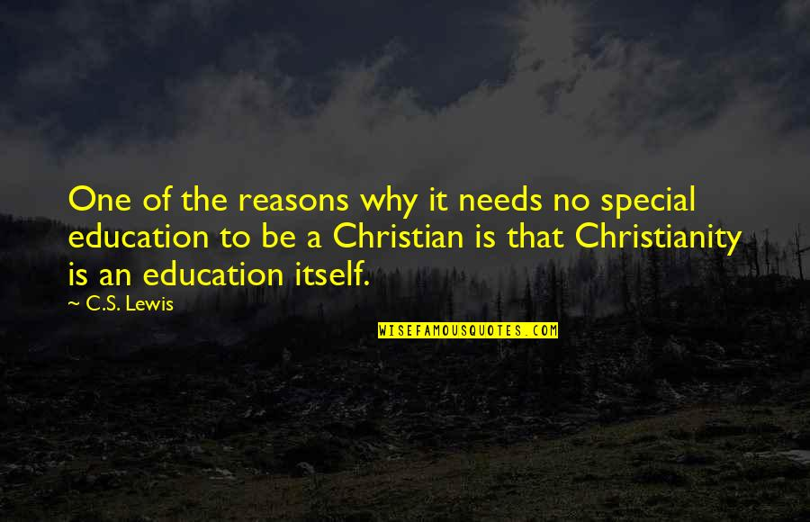 That Special One Quotes By C.S. Lewis: One of the reasons why it needs no