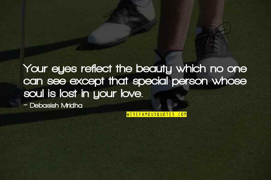 That Special One Quotes By Debasish Mridha: Your eyes reflect the beauty which no one