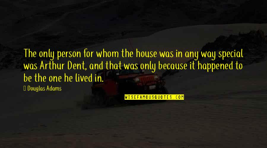 That Special One Quotes By Douglas Adams: The only person for whom the house was