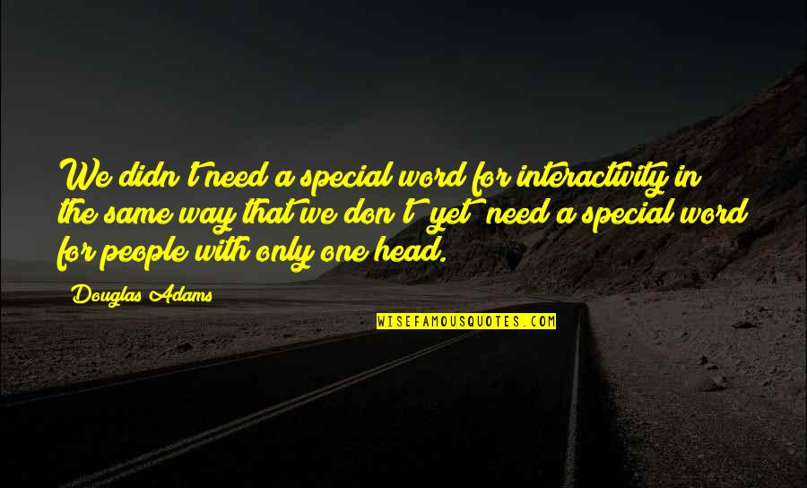 That Special One Quotes By Douglas Adams: We didn't need a special word for interactivity