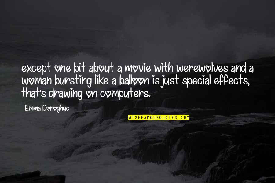 That Special One Quotes By Emma Donoghue: except one bit about a movie with werewolves