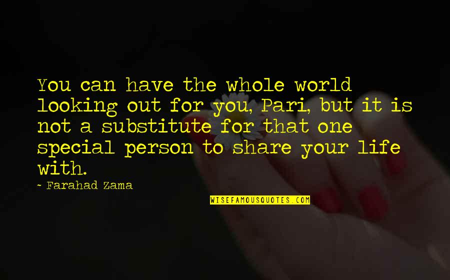 That Special One Quotes By Farahad Zama: You can have the whole world looking out