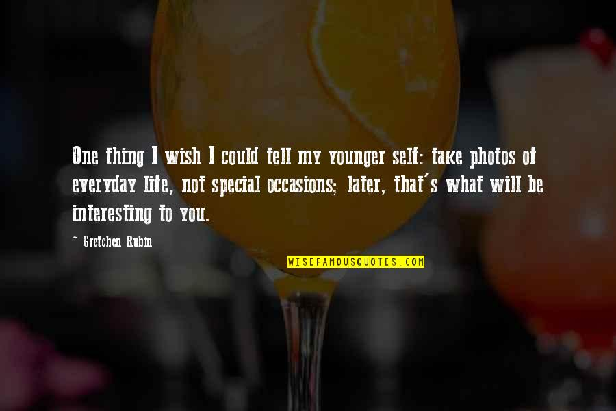 That Special One Quotes By Gretchen Rubin: One thing I wish I could tell my