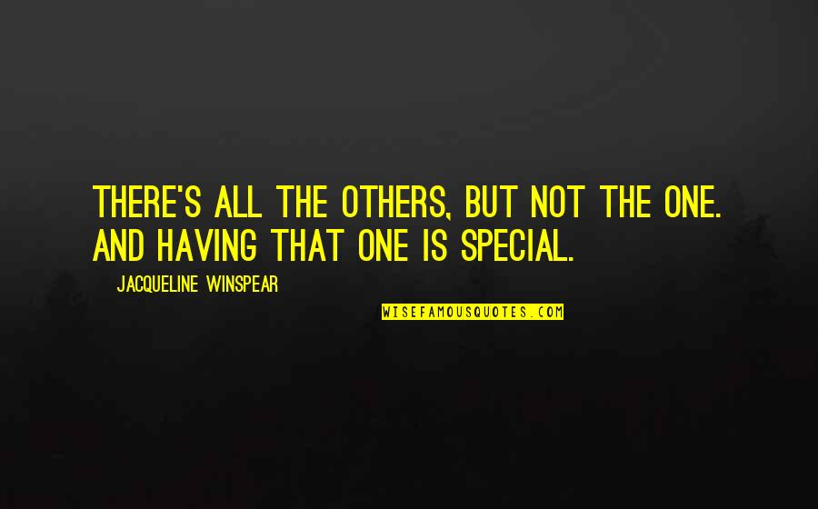 That Special One Quotes By Jacqueline Winspear: There's all the others, but not the one.