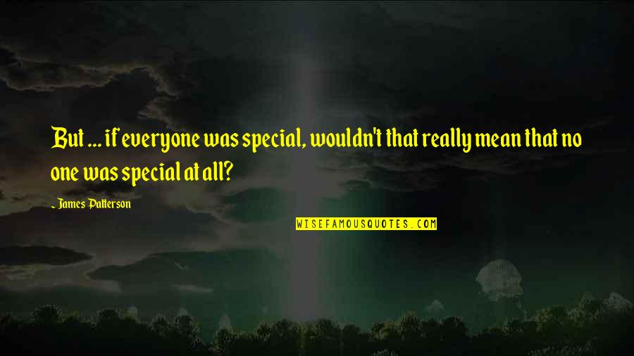 That Special One Quotes By James Patterson: But ... if everyone was special, wouldn't that