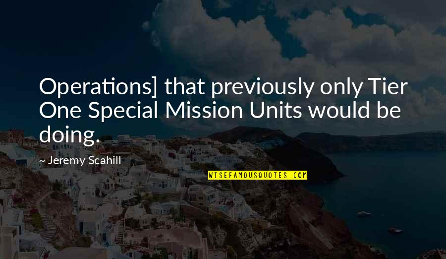 That Special One Quotes By Jeremy Scahill: Operations] that previously only Tier One Special Mission