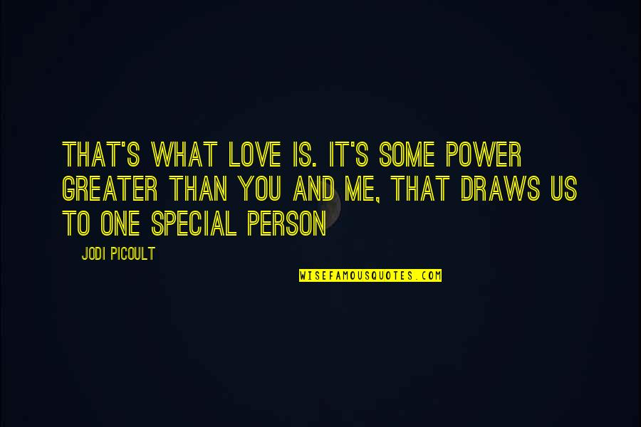 That Special One Quotes By Jodi Picoult: That's what love is. It's some power greater