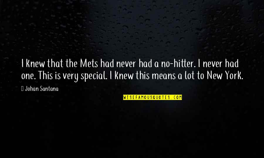 That Special One Quotes By Johan Santana: I knew that the Mets had never had