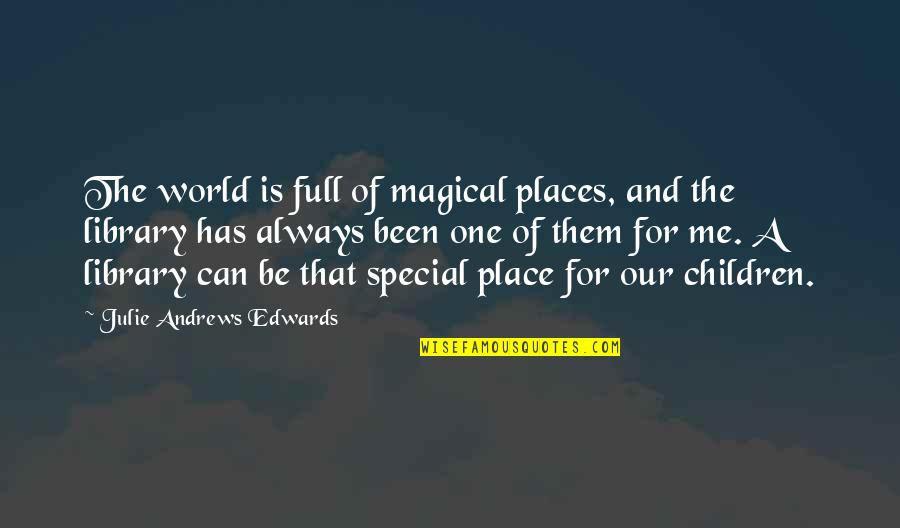 That Special One Quotes By Julie Andrews Edwards: The world is full of magical places, and