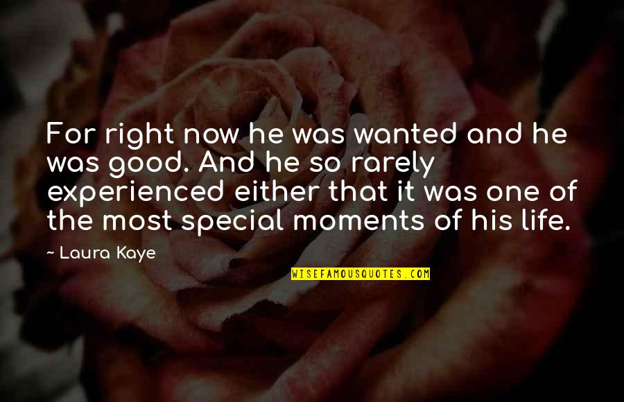 That Special One Quotes By Laura Kaye: For right now he was wanted and he