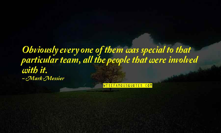 That Special One Quotes By Mark Messier: Obviously every one of them was special to