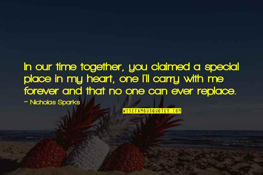 That Special One Quotes By Nicholas Sparks: In our time together, you claimed a special