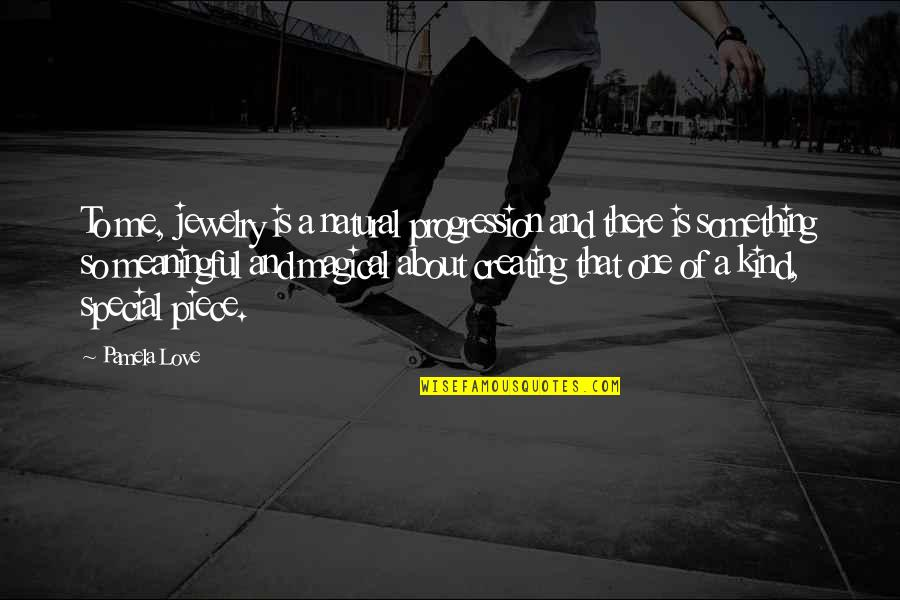 That Special One Quotes By Pamela Love: To me, jewelry is a natural progression and