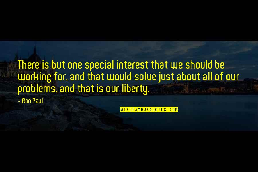 That Special One Quotes By Ron Paul: There is but one special interest that we
