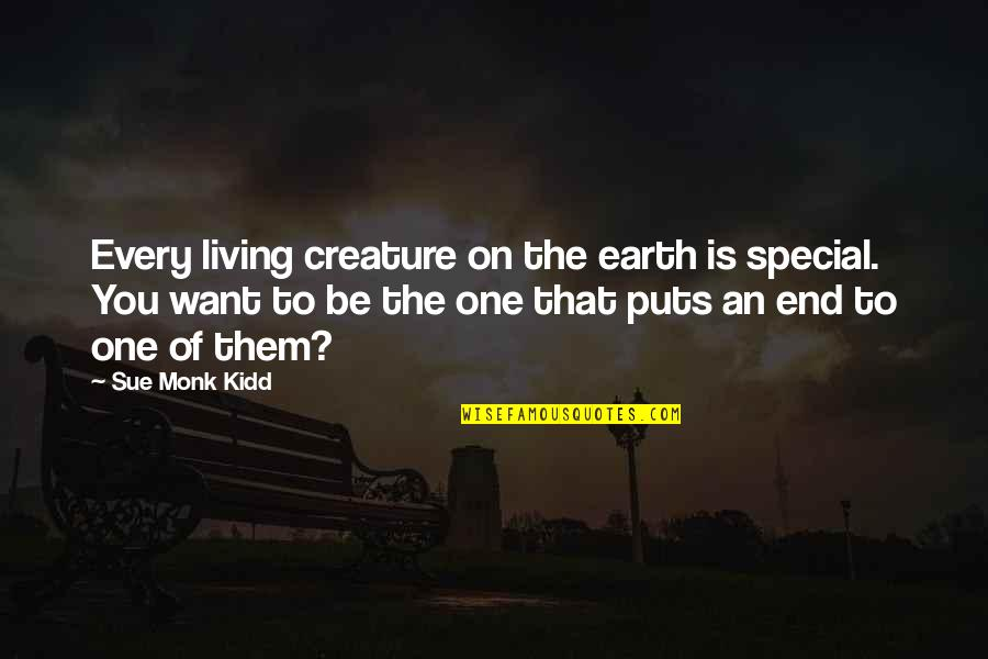 That Special One Quotes By Sue Monk Kidd: Every living creature on the earth is special.