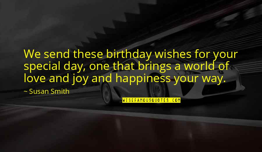 That Special One Quotes By Susan Smith: We send these birthday wishes for your special