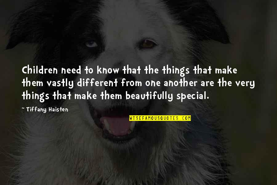 That Special One Quotes By Tiffany Haisten: Children need to know that the things that