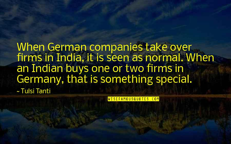 That Special One Quotes By Tulsi Tanti: When German companies take over firms in India,