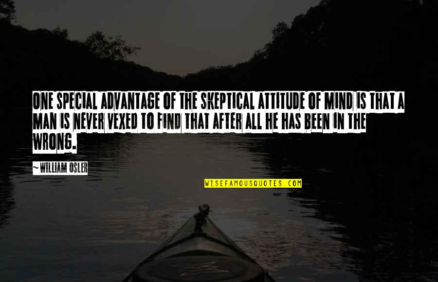 That Special One Quotes By William Osler: One special advantage of the skeptical attitude of