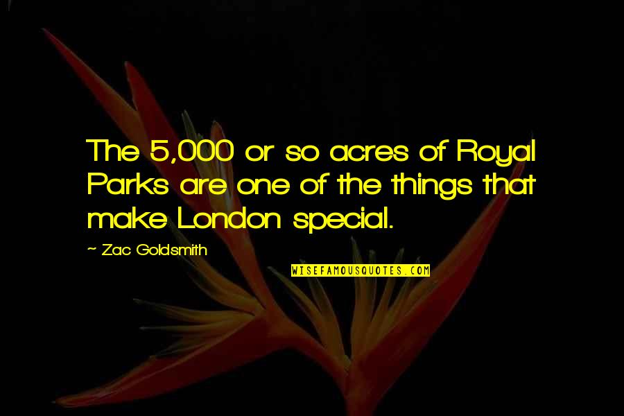 That Special One Quotes By Zac Goldsmith: The 5,000 or so acres of Royal Parks