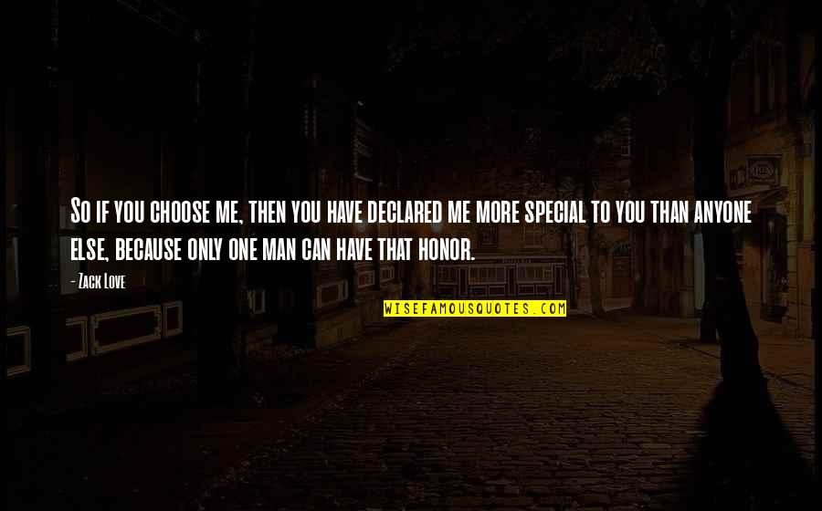 That Special One Quotes By Zack Love: So if you choose me, then you have
