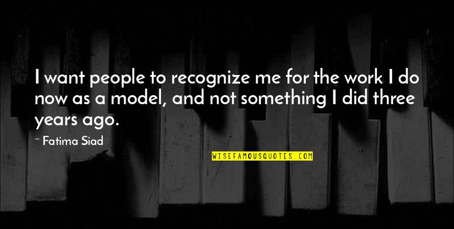 That Thing Tadhana Quotes By Fatima Siad: I want people to recognize me for the