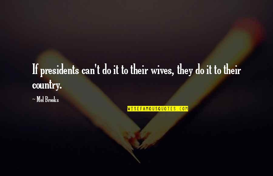 That Thing Tadhana Quotes By Mel Brooks: If presidents can't do it to their wives,